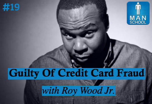 Class #19: Guilty Of Credit Card Fraud with Roy Wood Jr.
