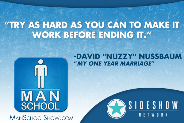 """Try as hard as you can to make it work before ending it."" -David 'Nuzzy' Nussbaum"
