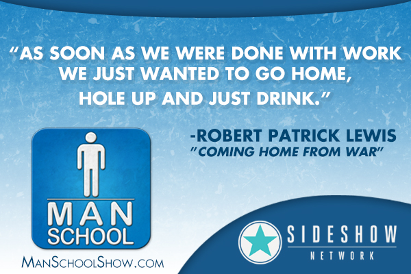 """As soon as we were done with work we just wanted to go home, hole up, and drink."" -Robert Patrick Lewis"