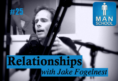 Man-School-25-Relationships-with-Jake-Fogelnest.jpg