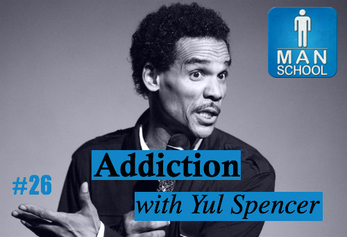 Man-School-26-Addiction-with-comic-actor-Yul-Spencer.jpg