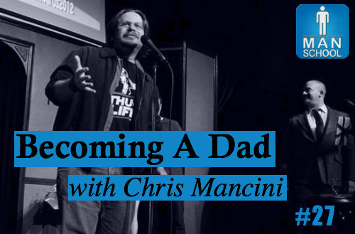 Man-School-27-Becoming-A-Dad-with-Chris-Mancini-comedy-film-nerds.jpg