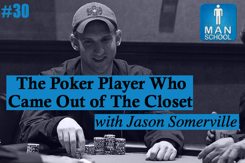 Man-School-30-The-Poker-Player-Who-Came-Out-ason-Somerville.jpg