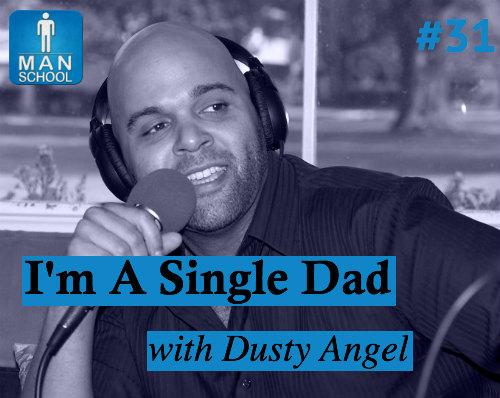 Man-School-31-Im-A-Single-Dad-with-Dusty-Angel.jpg
