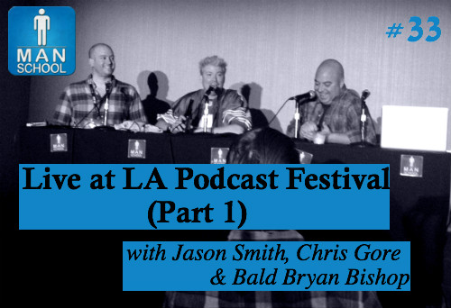 Class #33: Live At LA Podcast Festival with Chris Gore, Jason Smith & Bald Bryan Bishop