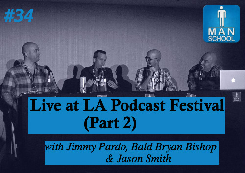 Class #34: Live At Los Angeles Podcast Festival with Jimmy Pardo, Bald Bryan Bishop, and Jason Smith