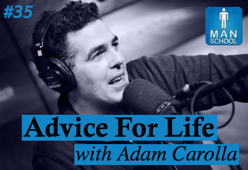 Adam Carolla's Best Advice via Man School with Caleb Bacon
