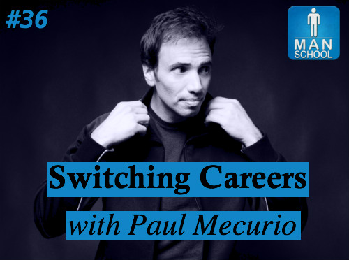 Class #36: Switching Careers with Paul Mecurio