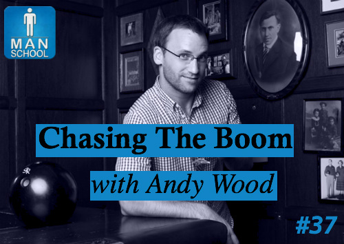 Man-School-37-Chasing-The-Boom-with-Andy-Wood.jpg
