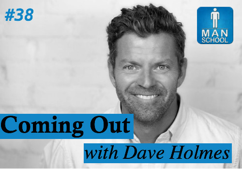 Class #38: Coming Out with Dave Holmes