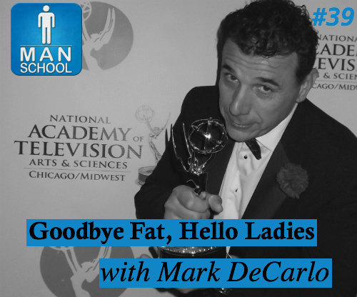 Man-School-39-Goodbye-Fat-Hello-Ladies-with-Mark-DeCarlo.jpg