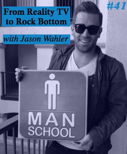 Class #41: From Reality TV to Rock Bottom with Jason Wahler