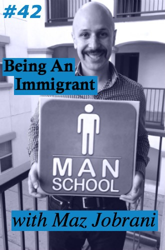 Class #42: Being An Immigrant with Maz Jobrani