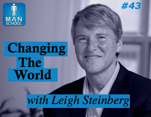 Class #43: Changing The World with Leigh Steinberg
