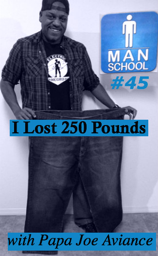 Class #45: I Lost 250 Pounds with Papa Joe Aviance