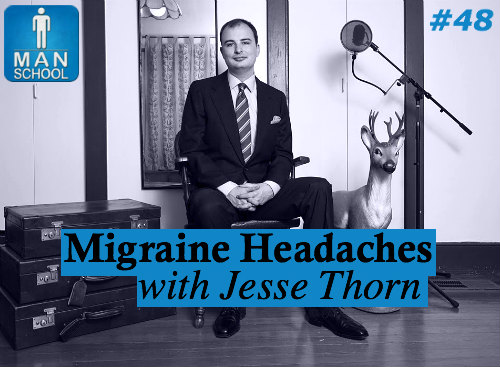 Class #48: Migraine Headaches with Jesse Thorn
