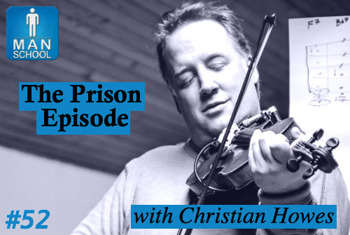 Man-School-52-The-Prison-Episode-with-Christian-Howes.jpg
