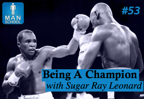 Man-School-53-Being-A-Champion-with-Sugar-Ray-Leonard.jpg