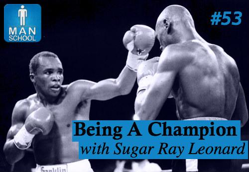 Man-School-53-Being-A-Champion-with-Sugar-Ray-Leonard.jpg