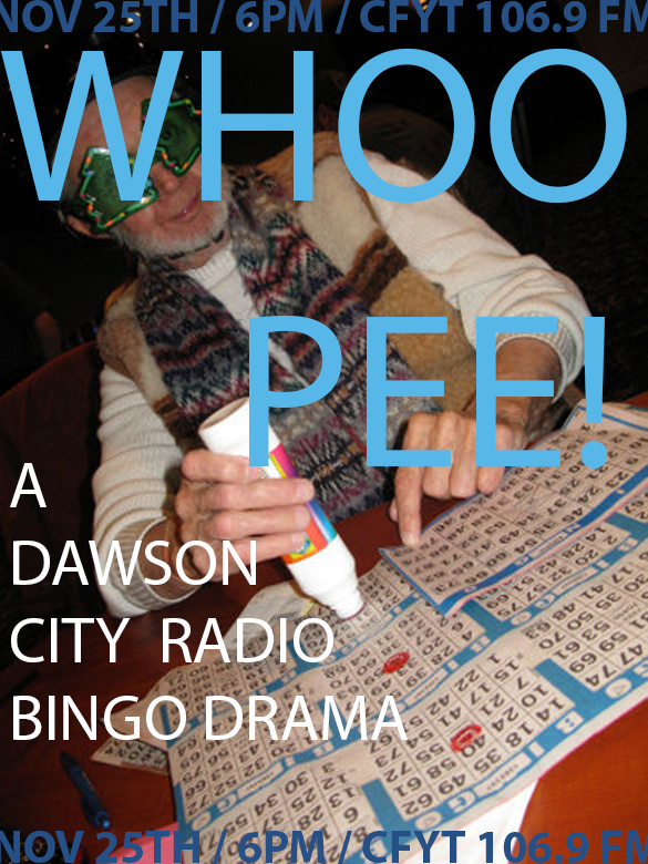 A true labour of love, WhooPee! was a radio drama writen by Mathias Macphee, Lindsey Johnson and myself.  It chrinicles three groups of bingo players in Dawson city as they listen to the radio bingo broadcast.   It was awesome to work with such great artists, thanks Lindsey and Mathias!