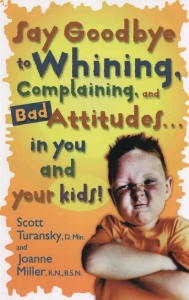 Say Goodbye to Whining, Complaining and Bad Attitudes…in You and Your Kids   Suggested Donation: $14.99    Order Paperback*    Kindle version available at Amazon.com