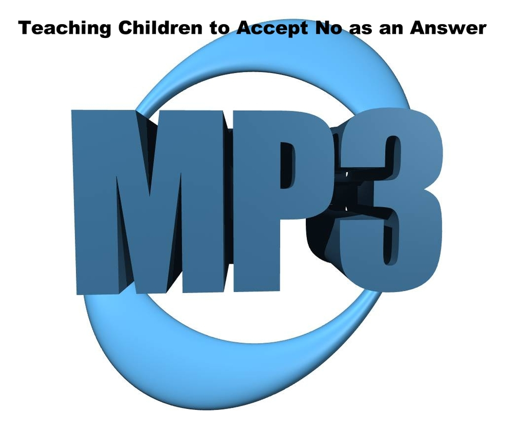 Teaching Children to Accept No as an Answer   Suggested Donation: $6.00    Order Here*