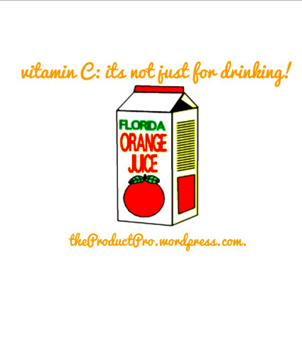 Mom always said: Drink Your OJ! ... but dont forget your morning topical C! at TheProductPro.wordpress.com