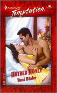 Hotbed Honey   Harlequin Temptation #800 September 2000  Available again in a revised, expanded edition retitled  The Weekend Wife .  Buy now