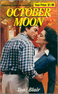 October Moon   Kensington Precious Gems #166 October 1998 Written as Toni Blair  Available again in a revised, expanded edition retitled  The Bewitching Hour .  Buy now