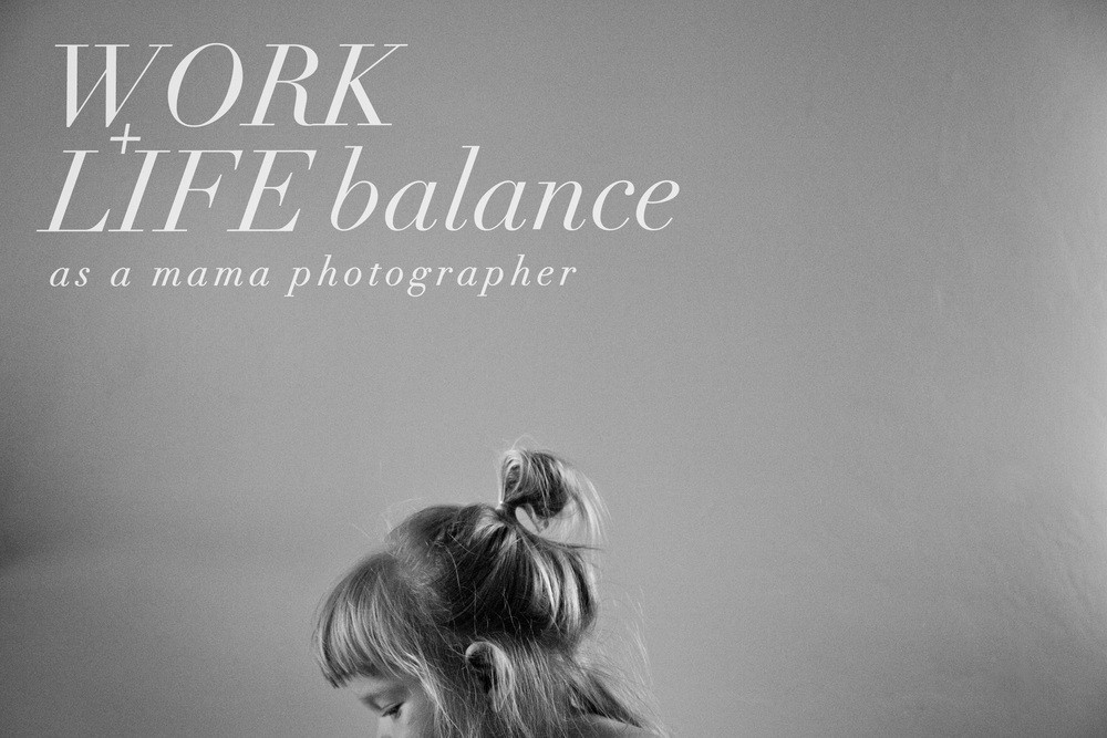 Work Life Balance as a mama photographer | lily glass