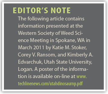 Editor's Note            The following article contains information presented at the Western Society of Weed Science Meeting in Spokane, WA in March 2011 by Katie M. Stoker, Corey V. Ransom, and Kimberly A. Edvarchuk, Utah State University, Logan. A poster of the information is available on-line.