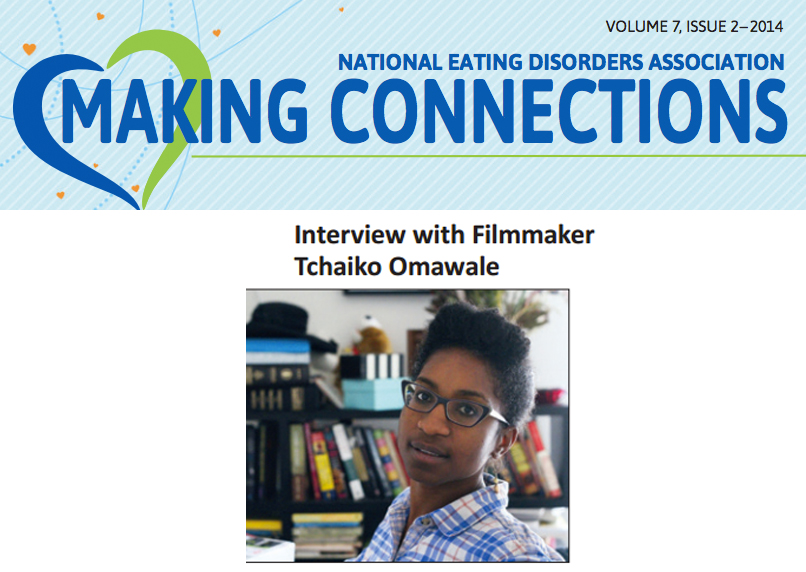 Interview with  'Solace'  film maker,  T  chaiko Omawale  in the N ational Eating Disorder Association's  periodic publication (Page 16.) Tchaiko was also was a featured speaker at the annual   NEDA conference  .