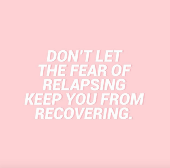 "[feature image shows light pink background with white text in center that says: ""Don't let the fear of relapsing keep you from recovering"" via]"