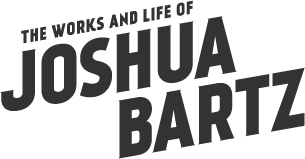 Joshua Bartz - The Works and Life of