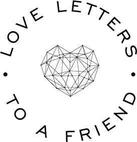 Love Letters to a Friend
