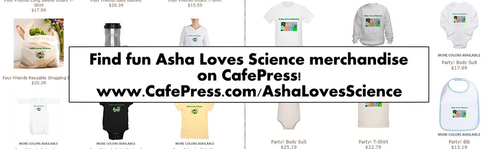 Are you looking for the perfect Asha Loves Science shirt? Do you wish you were sipping your morning coffee from an Asha Loves Science coffee mug? From bibs to reusable bags, you can find what you are looking for on the Asha Loves Science CafePress page. Is there something missing from our store? Send a suggestion to us via the Contact page and we will try to add it! Click the banner above to see what the store has to offer!