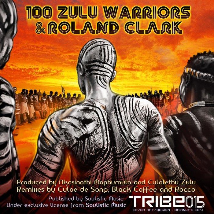 100 Zulu Warriors & Roland Clark - 100 Zulu Warriors (Rocco Alternative Mix)