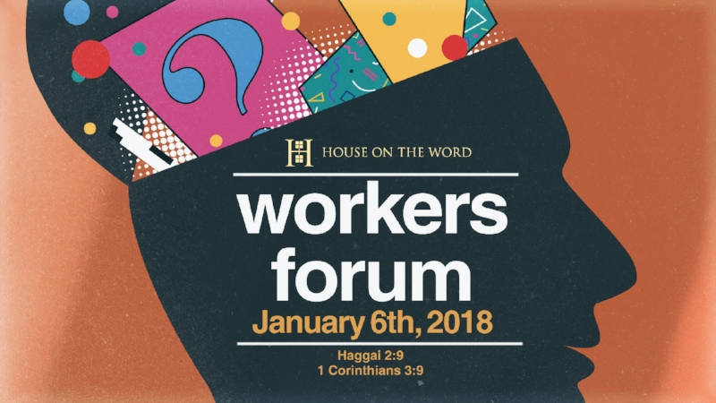 Workers Forum is a special time set aside for House on the Word workers and/or anyone interested in serving in the House.