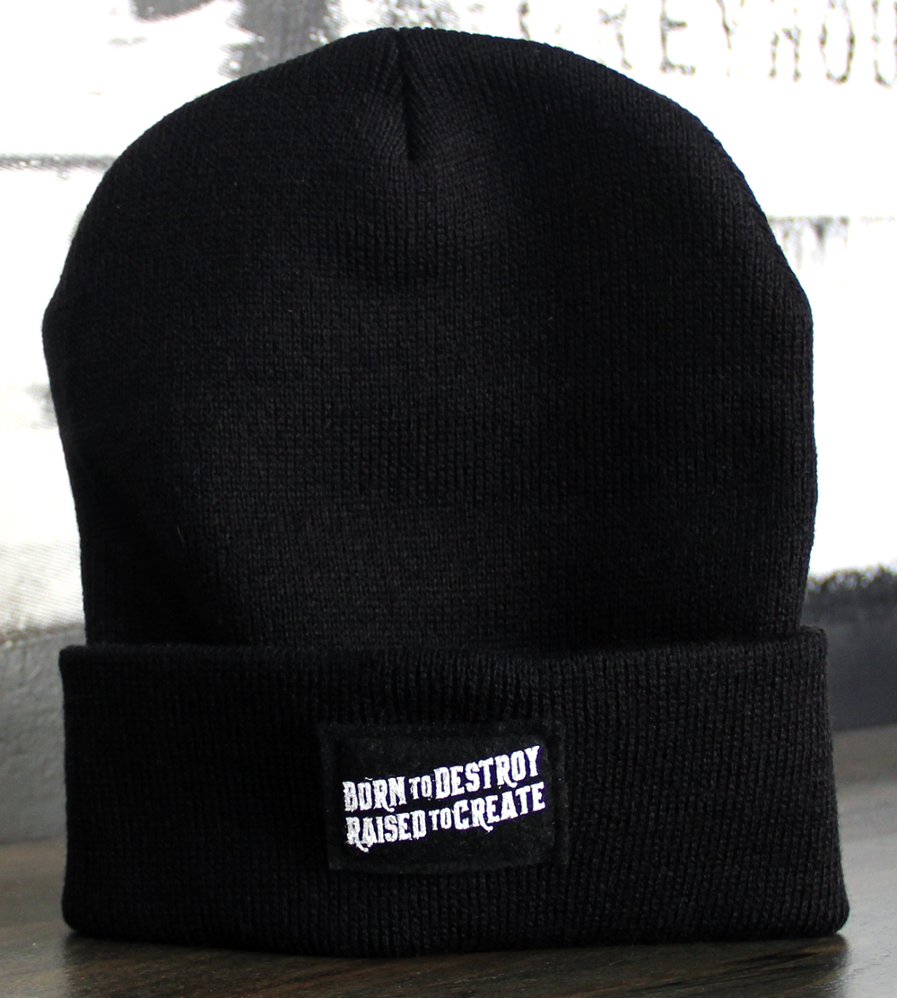 Born to Destroy, Raised to Create, Midnight Black Beanie ilk-Screened Tag on Felt
