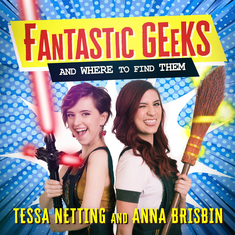 Fantastic Geeks and Where to Find them with Tess Netting and Anna Brisbin