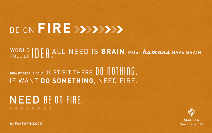 On fire quote from Fakegrimlock; read Burning Entrepreneur by Brad Feld.