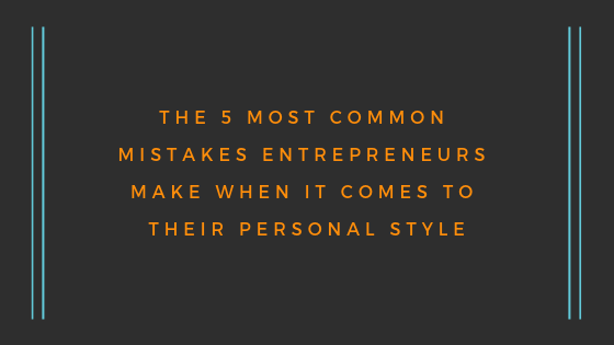 The 5 Most Common Mistakes Entrepreneurs Make When It Comes To Their Personal Style.png