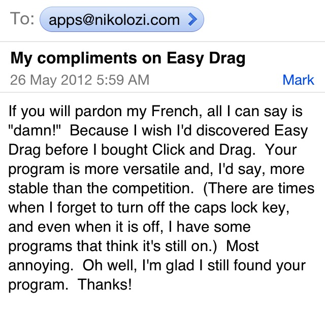 I love receiving emails from fans. To learn more about the Easy Drag mac app check out Nikolozi.com