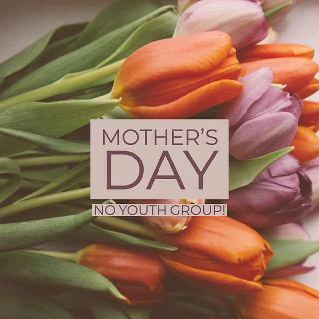 This Sunday, there will be no youth group due to Mother's Day! Enjoy the time with your family!
