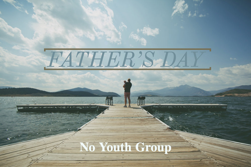 No youth group due to Father's Day! Enjoy time with your family!