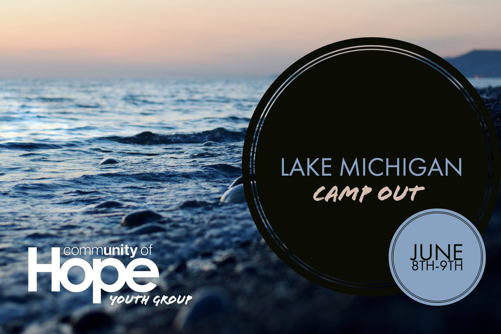 Join us for our second year of the Lake Michigan Camp Out at the Warren Dunes June 8th-9th! We will be leaving from Community of Hope at 12:30pm Friday and will return Saturday at 6pm. All Youth 6th-12th grade are invited to this overnight getaway. Parents who are interested in attending with the youth group can contact Dan Erwin at 231. 412. 0508.
