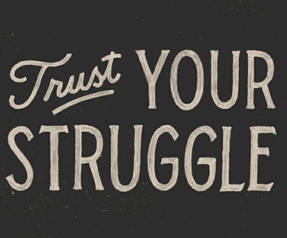 Trust Your Struggle by Zachary Smith on Cheeky Design