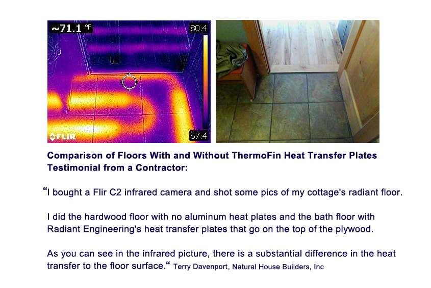 """Terry Davenport goes on to say, """"My system runs at 110 f and returns at 100 f. It is a 440 ft2 cottage with 3, 150 ft loops one zone, electric boiler. The hardwood pex is in between 3/4"""", 8"""" plywood. The bath tile floor is the same only with the heat transfer plates on the top of the 3/4"""" plywood, then 3/8"""" hardy tile underlayment, then tile. The floor is insulated between the joists with R21 fiberglass. The cottage has a very low heat loss. The walls are R of 40. The roof is R 90."""""""