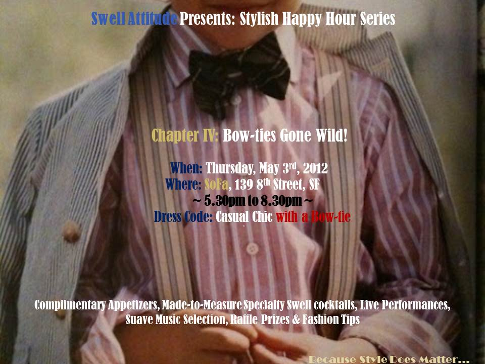 Custom Made Suit & Shirts - San Francisco  Stylish Happy Hour Series - Chapter V: Bow-Ties Gone Wild (05/03/2012) ~Click on Flyer for Events Pictures~