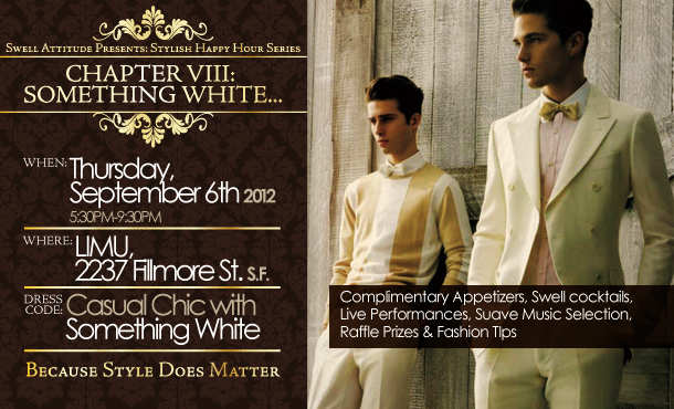 Custom Made Suit & Shirts - San Francisco  Stylish Happy Hour Series - Chapter VIII: Something White (09/06/2012) ~Click on Flyer for Events Pictures~
